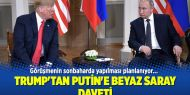Trump'tan Putin'e Beyaz Saray daveti