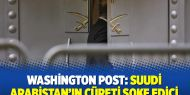 Washington Post: Suudi Arabistan'ın cüreti şoke edici