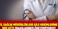 İl sağlık müdürlükleri aile hekimlerine SMS attı: Maaşlarınızı ödeyemiyoruz!