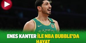 Enes Kanter ile NBA Bubble'da Hayat